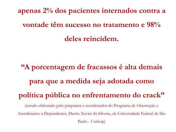 apenas 2% dos pacientes internados contra a vontade têm sucesso no tratamento e 98% deles reincidem.