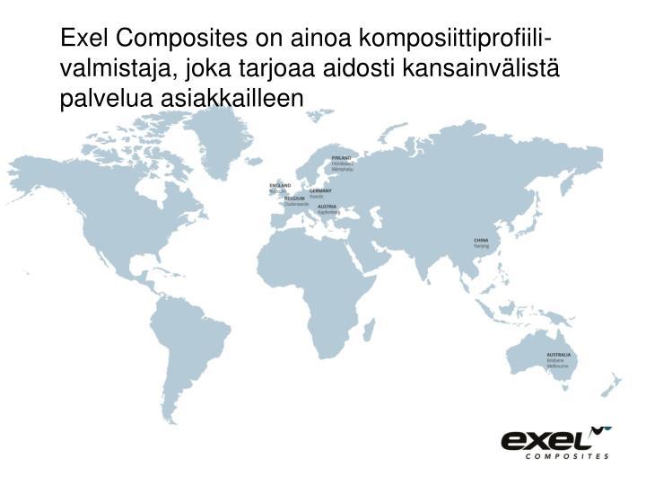Exel Composites on ainoa komposiittiprofiili-valmistaja, joka tarjoaa aidosti kansainvälistä palvelua asiakkailleen