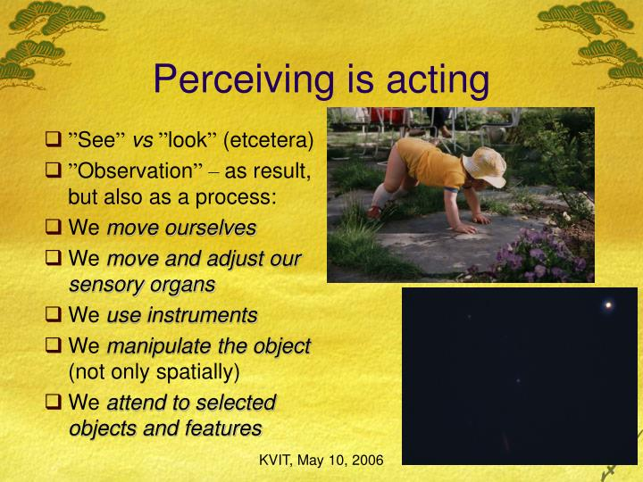 Perceiving is acting