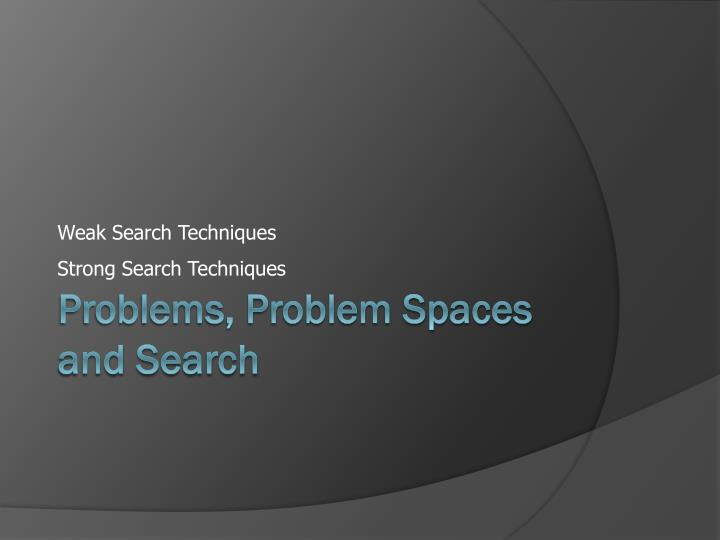 Weak Search Techniques