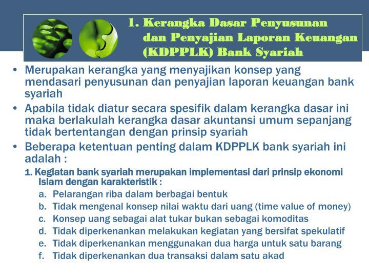 1. Kerangka Dasar Penyusunan      dan Penyajian Laporan Keuangan (KDPPLK) Bank Syariah