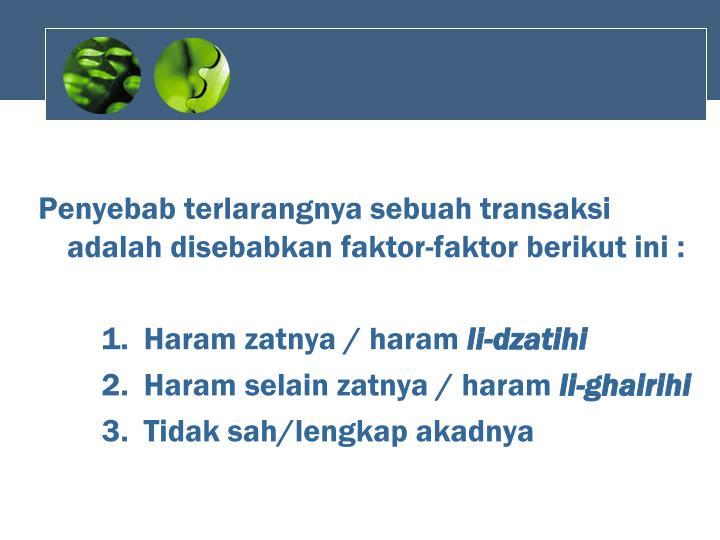 Penyebab terlarangnya sebuah transaksi adalah disebabkan faktor-faktor berikut ini :