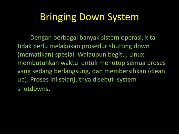 Bringing Down System
