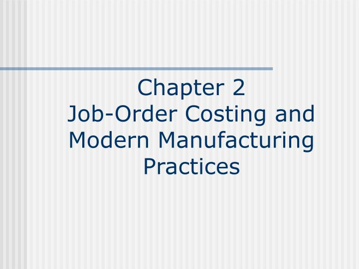 Chapter 2 job order costing and modern manufacturing practices