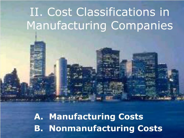 II. Cost Classifications in Manufacturing Companies