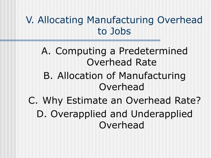 V. Allocating Manufacturing Overhead to Jobs