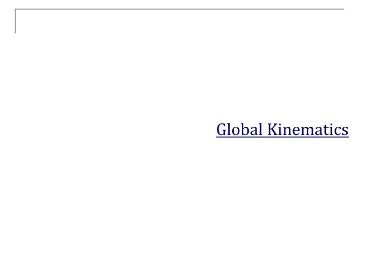Global Kinematics