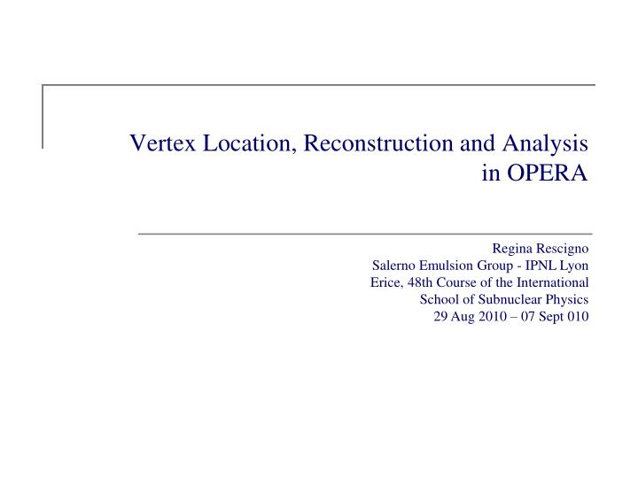 Vertex location reconstruction and analysis in opera