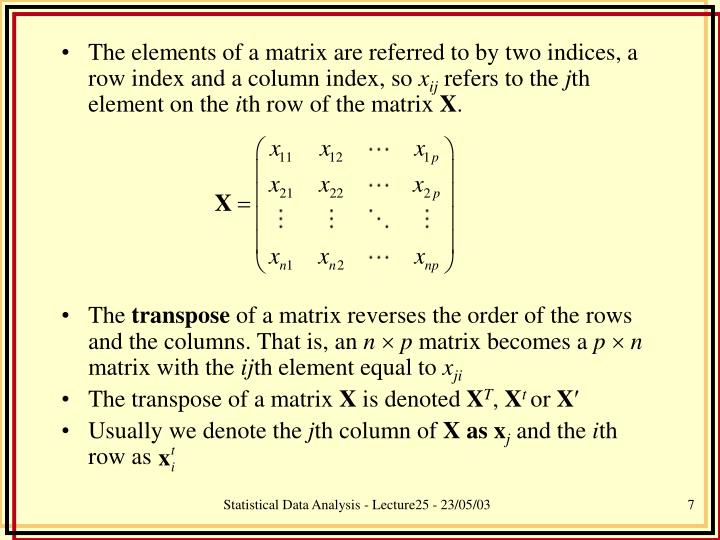 The elements of a matrix are referred to by two indices, a row index and a column index, so
