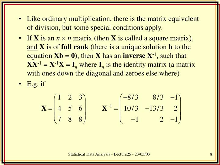 Like ordinary multiplication, there is the matrix equivalent of division, but some special conditions apply.