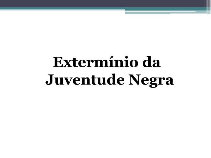Extermínio da Juventude Negra
