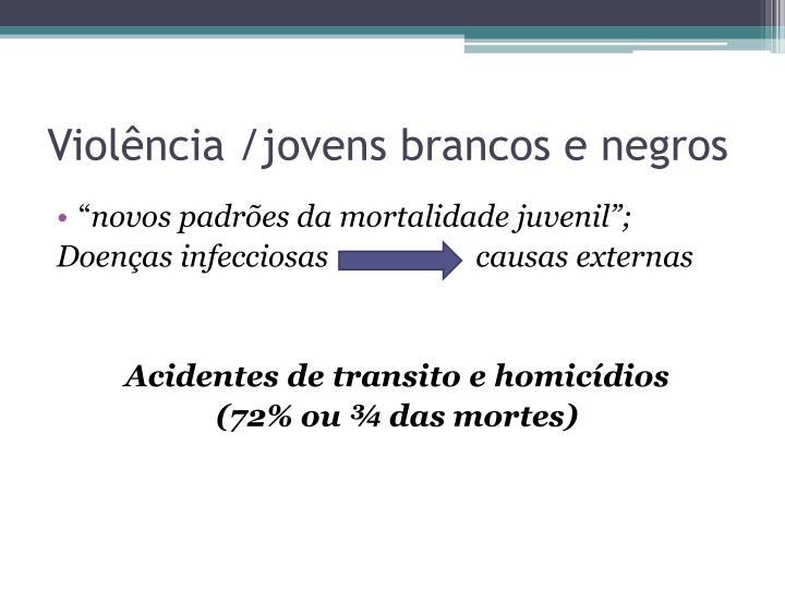 Violência /jovens brancos e negros