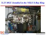 x 25 mgu installed in the nsls x ray ring