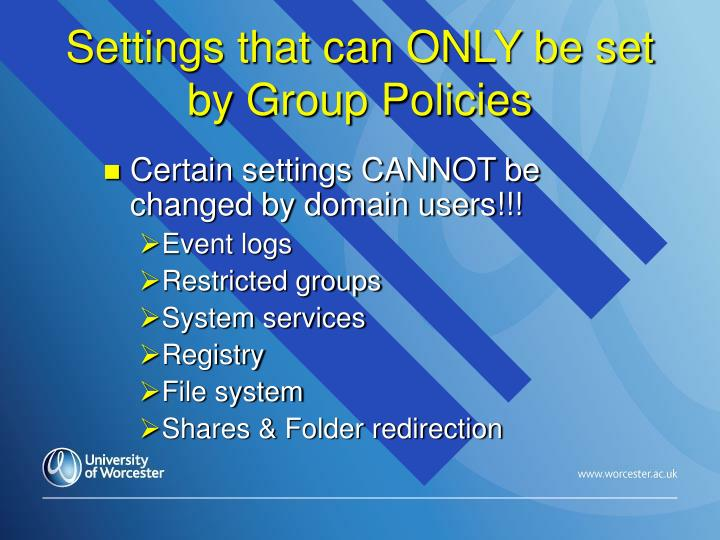 Settings that can ONLY be set by Group Policies