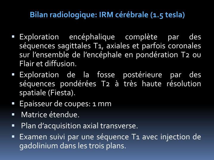 Bilan radiologique: IRM cérébrale (1.5 tesla)