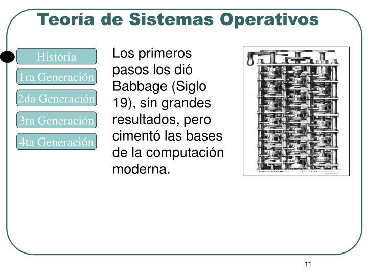 Los primeros pasos los dió Babbage (Siglo 19), sin grandes resultados, pero cimentó las bases de la computación moderna.