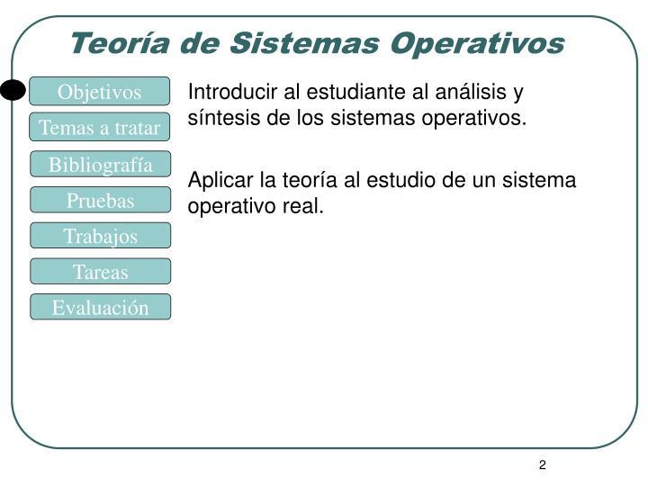 Introducir al estudiante al análisis y síntesis de los sistemas operativos.