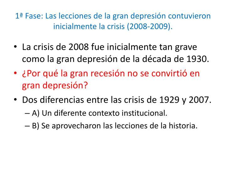 1ª Fase: Las lecciones de la gran depresión contuvieron inicialmente la crisis (2008-2009).