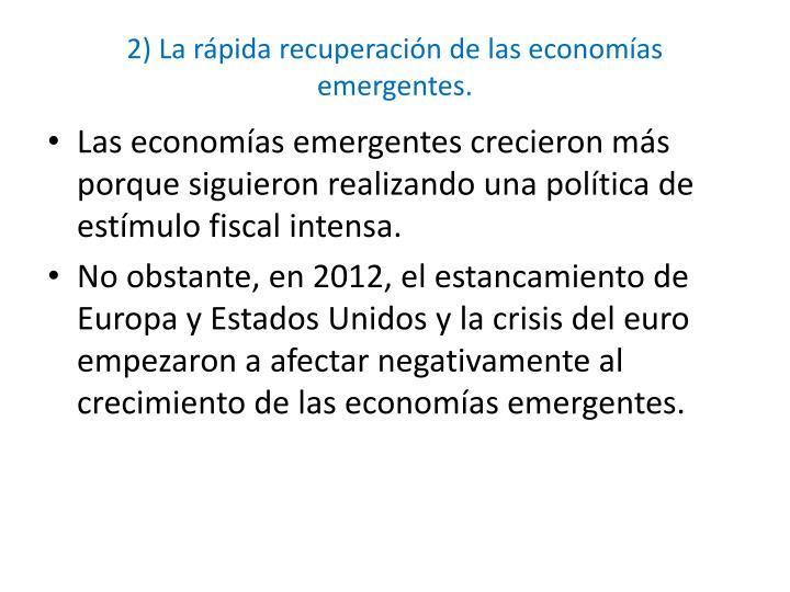 2) La rápida recuperación de las economías emergentes.