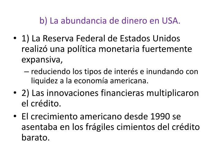 b) La abundancia de dinero en USA.