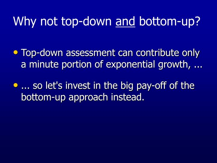 Top-down assessment can contribute only a minute portion of exponential growth, ...