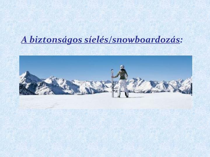 A biztonsgos sels/snowboardozs
