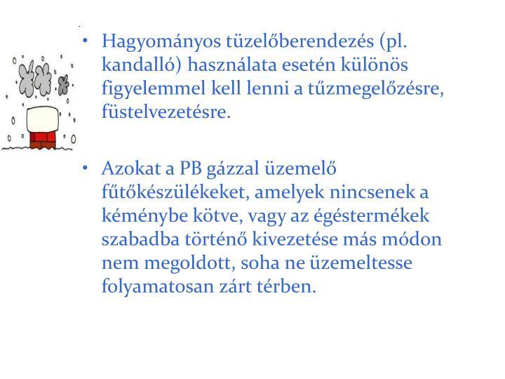 Hagyomnyos tzelberendezs (pl. kandall) hasznlata esetn klns figyelemmel kell lenni a tzmegelzsre, fstelvezetsre.