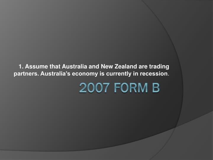1. Assume that Australia and New Zealand are trading partners. Australia's economy is currently in recession