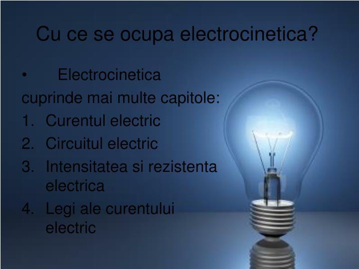 Cu ce se ocupa electrocinetica?