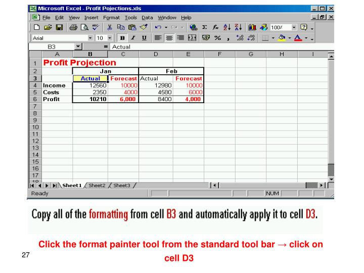 Click the format painter tool from the standard tool bar → click on cell D3