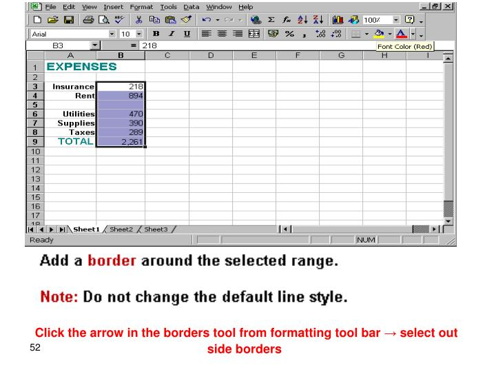 Click the arrow in the borders tool from formatting tool bar → select out side borders