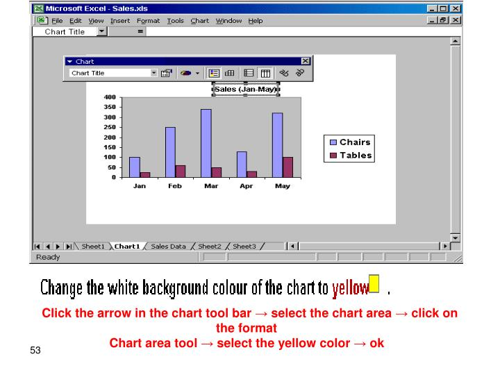 Click the arrow in the chart tool bar → select the chart area → click on the format