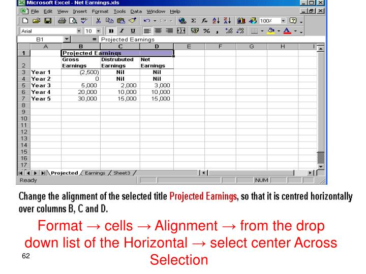 Format → cells → Alignment → from the drop down list of the Horizontal → select center Across Selection