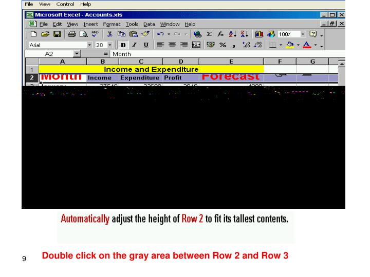 Double click on the gray area between Row 2 and Row 3