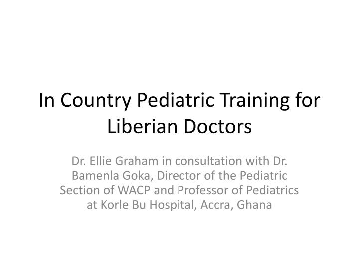In Country Pediatric Training for Liberian Doctors