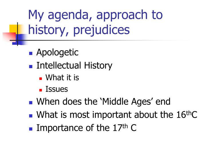My agenda, approach to history, prejudices