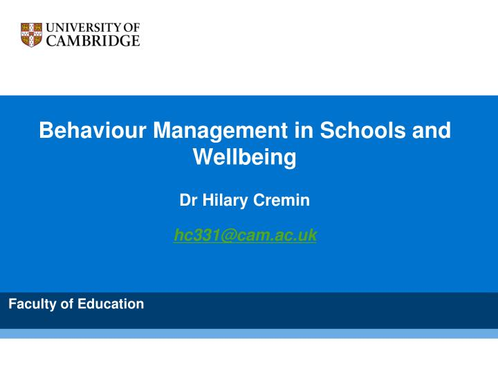 Behaviour management in schools and wellbeing dr h i lary cremin hc331@cam ac uk
