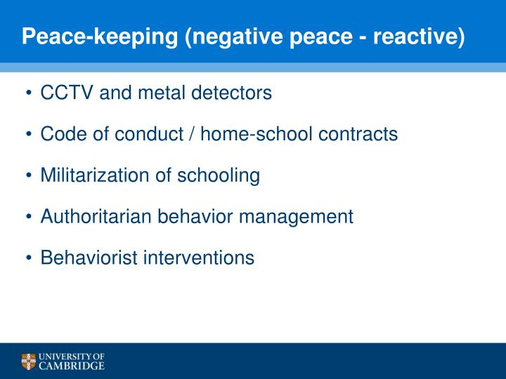 Peace-keeping (negative peace - reactive)