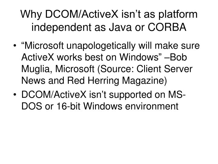 Why DCOM/ActiveX isn't as platform independent as Java or CORBA