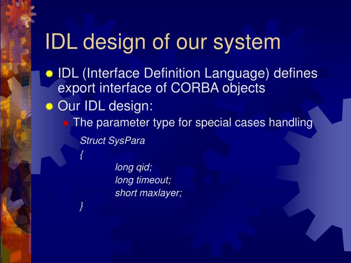 IDL design of our system