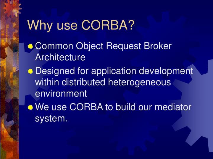Why use CORBA?