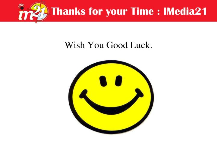 Thanks for your Time : IMedia21