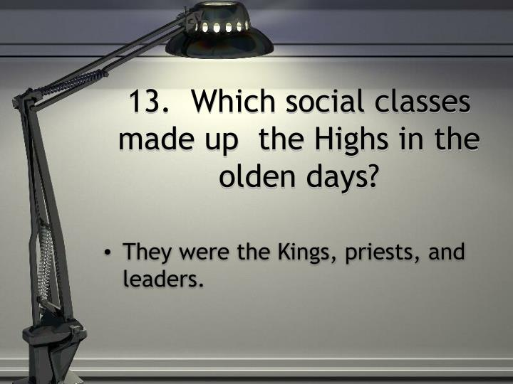 13.  Which social classes made up  the Highs in the olden days?