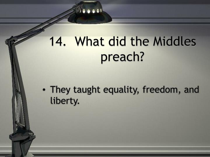14.  What did the Middles preach?
