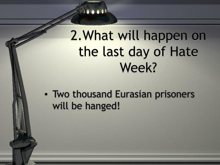 2.What will happen on the last day of Hate Week?