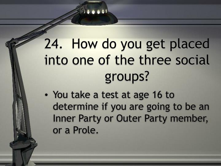 24.  How do you get placed into one of the three social groups?