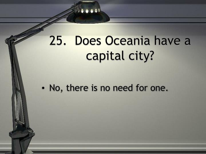 25.  Does Oceania have a capital city?