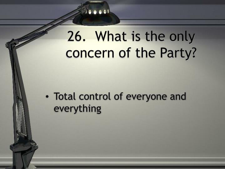 26.  What is the only concern of the Party?