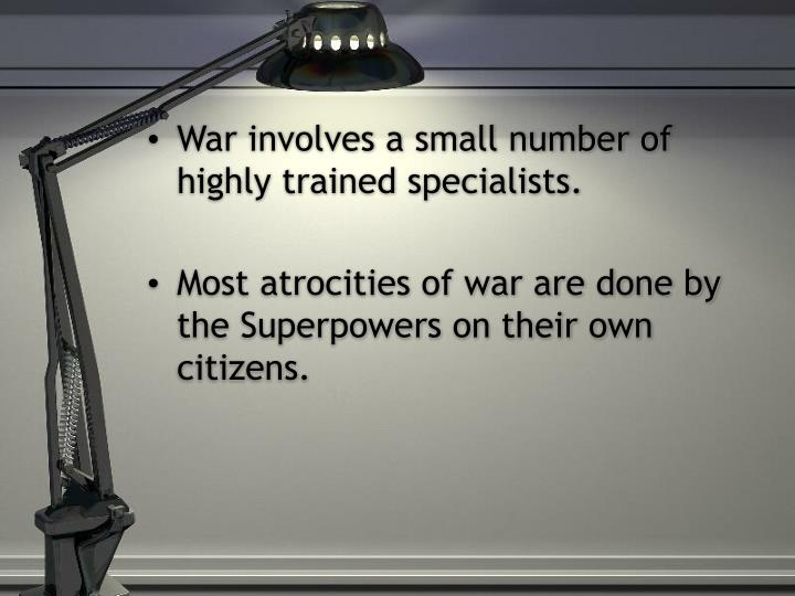 War involves a small number of highly trained specialists.