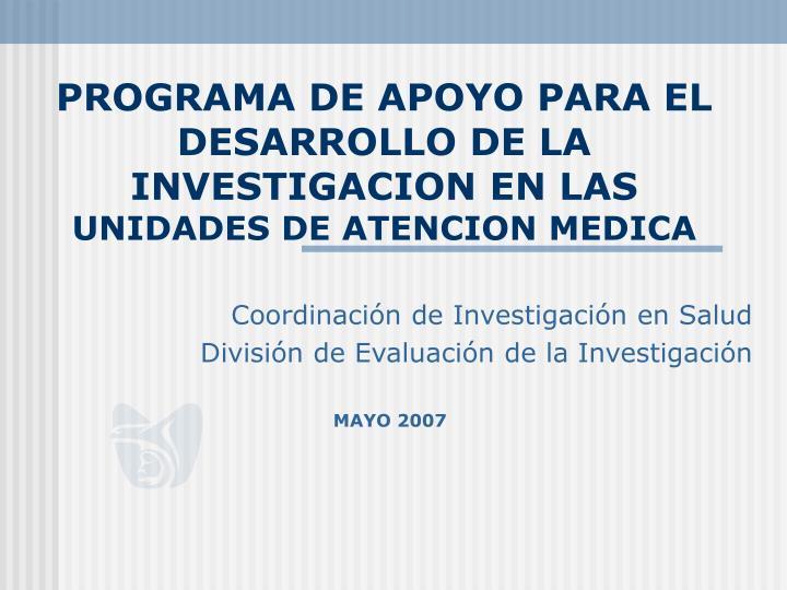 PROGRAMA DE APOYO PARA EL DESARROLLO DE LA INVESTIGACION EN LAS